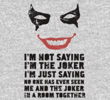 I'm Not Saying I'm The Joker by Look Human