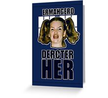 ERMAHGERD DERCTER HER Greeting Card