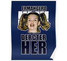 ERMAHGERD DERCTER HER Poster