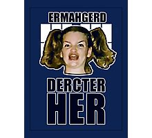 ERMAHGERD DERCTER HER Photographic Print
