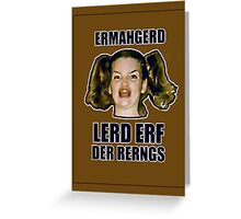 ERMAHGERD LERD ERF DER RERNGS Greeting Card