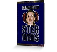 ERMAHGERD STER WERS Greeting Card