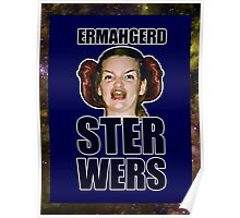 ERMAHGERD STER WERS Poster