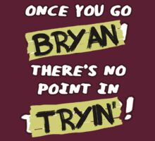 Once You Go Bryan... by sailorswayze
