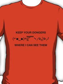 Misc - Keep your dongers where I can see them! T-Shirt