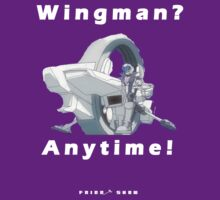 You Can Be My Wingman Anytime T-shirt by TheFriggShow