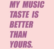 My Music Taste Is Better Than Yours by shelbie1972