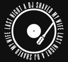 Last night a DJ shaved my wife by WAMTEES