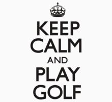 Keep Calm and Play Golf (Carry On) by CarryOn