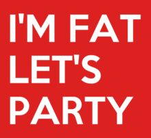 Im Fat Lets Party by bboyhyper