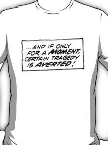 Certain Tragedy Averted T-Shirt