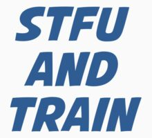 STFU And Train by BrightDesign