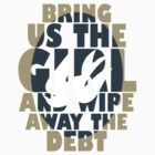 BRING US THE GIRL AND WIPE AWAY THE DEBT (BIRD) by renotology