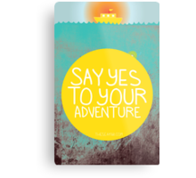 Say YES to your adventure Metal Print