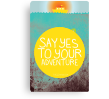Say YES to your adventure Canvas Print