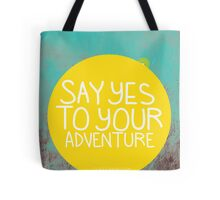 Say YES to your adventure Tote Bag