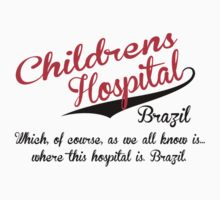 Childrens Hospital - Brazil! by TheFinalDonut