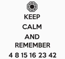 Keep Calm and Remember 4 8 15 16 23 42 by downwithzyteth