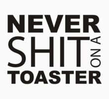 Never shit on a Toaster by blackinklines