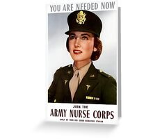 You Are Needed Now -- Join The Army Nurse Corps Greeting Card