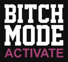 Bitch Mode Activate by BrightDesign