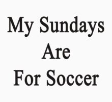 My Sundays Are For Soccer  by supernova23
