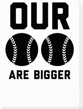 Our Baseballs Are Bigger by Look Human