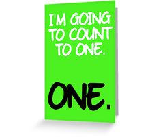 I'm going to count to ONE. Greeting Card