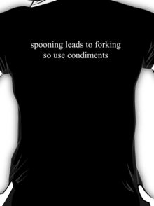 Spooning leads to forking so use condiments T-Shirt