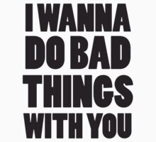 I Wanna Do Bad Things With You by Style-O-Mat