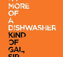 I'm more of a dishwasher kind of gal, sir. by Guts n' Gore