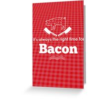 It's Always the Right Time for Bacon! Greeting Card