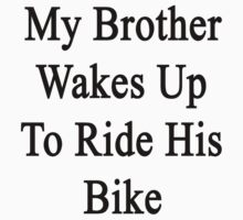 My Brother Wakes Up To Ride His Bike  by supernova23