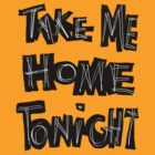 TAKE ME HOME TONIGHT by Azzurra