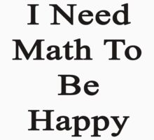 I Need Math To Be Happy by supernova23