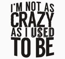 I'm Not As Crazy As I Used To Be | FreshTS by FreshThreadShop