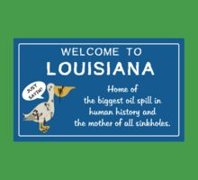 Welcome to Louisiana -- Just sayin'! by DILLIGAF