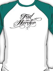 Fail Harder T-Shirt