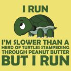 I Run. I'm Slower than a Turtle But I Run by CalumCJL