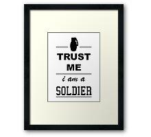 Trust me I´m a Soldier Framed Print