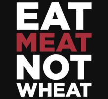 EAT MEAT NOT WHEAT (REVERSE) by alyssaleblanc