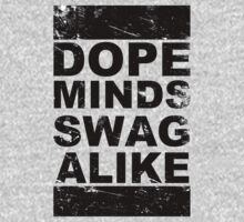 Dope Minds Swag Alike by Look Human