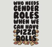 Who Needs Gender Roles When We Can Have Pizza Rolls by Look Human