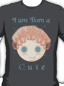 I am born a cute T-Shirt