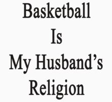 Basketball Is My Husband's Religion  by supernova23