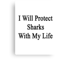 I Will Protect Sharks With My Heart  Canvas Print
