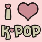 I Love K-Pop! by CaitlinCIC