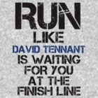 Run Like David Tennant is Waiting by slitheenplanet