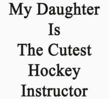 My Daughter Is The Cutest Hockey Instructor  by supernova23