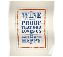 Wine is constant proof that God loves us & loves to see us happy. Poster